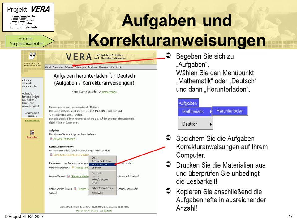 Projekt VERA VERgleichs- Arbeiten in der Grundschule 17© Projekt VERA 2007 Aufgaben und Korrekturanweisungen vor den Vergleichsarbeiten