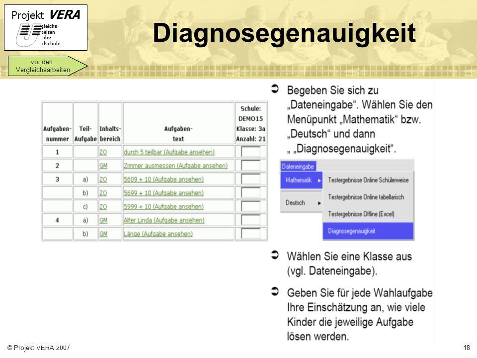 Projekt VERA VERgleichs- Arbeiten in der Grundschule 18© Projekt VERA 2007 Diagnosegenauigkeit vor den Vergleichsarbeiten