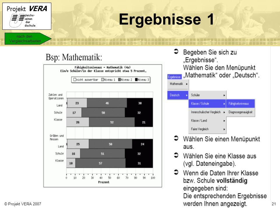 Projekt VERA VERgleichs- Arbeiten in der Grundschule 21© Projekt VERA 2007 Ergebnisse 1 nach den Vergleichsarbeiten