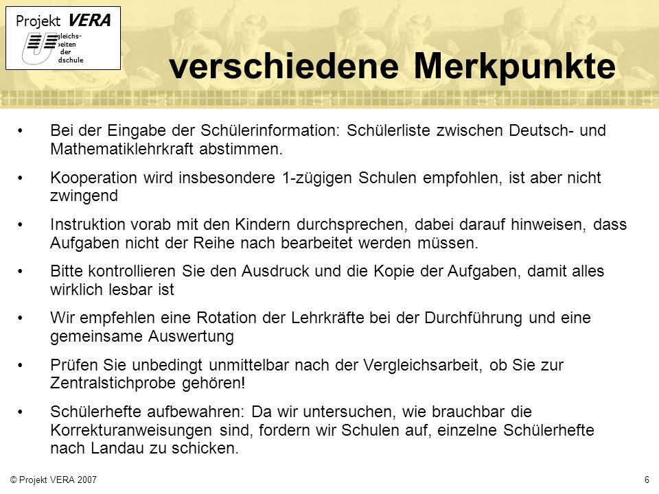 Projekt VERA VERgleichs- Arbeiten in der Grundschule 6© Projekt VERA 2007 verschiedene Merkpunkte Bei der Eingabe der Schülerinformation: Schülerliste