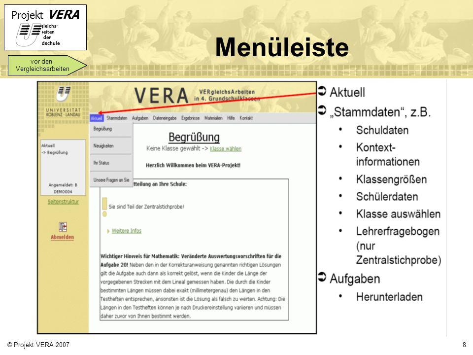 Projekt VERA VERgleichs- Arbeiten in der Grundschule 8© Projekt VERA 2007 Menüleiste vor den Vergleichsarbeiten