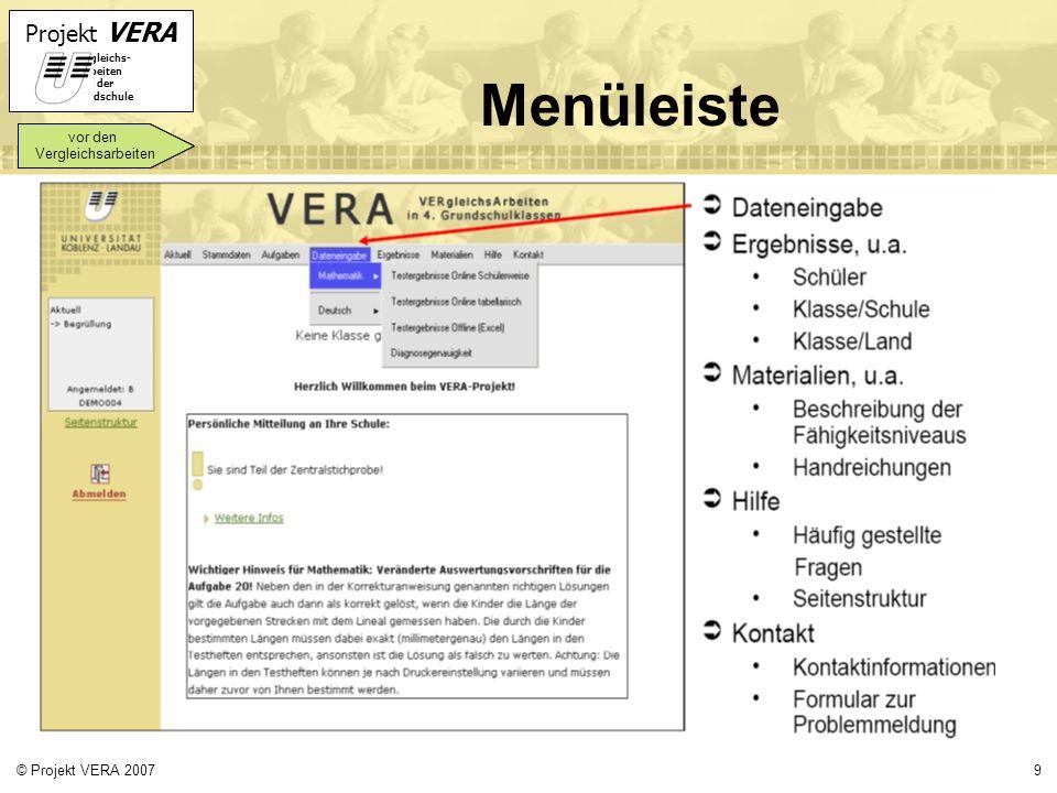 Projekt VERA VERgleichs- Arbeiten in der Grundschule 9© Projekt VERA 2007 Menüleiste vor den Vergleichsarbeiten