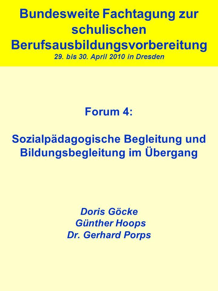Forum 4: Sozialpädagogische Begleitung und Bildungsbegleitung im Übergang Doris Göcke Günther Hoops Dr.