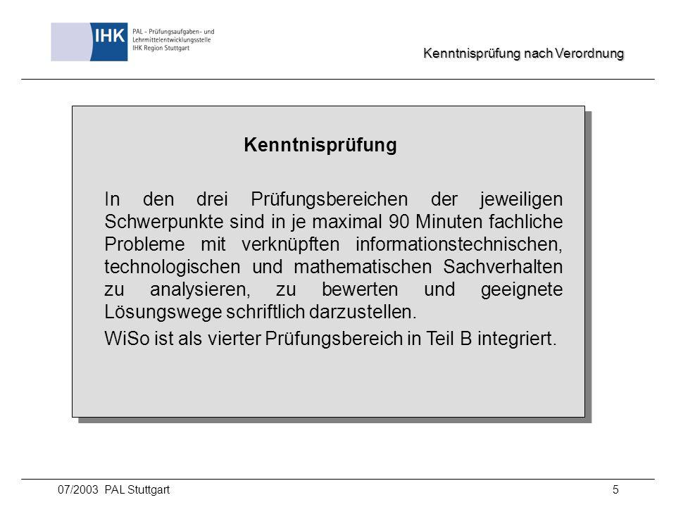 07/2003 PAL Stuttgart5 Kenntnisprüfung In den drei Prüfungsbereichen der jeweiligen Schwerpunkte sind in je maximal 90 Minuten fachliche Probleme mit