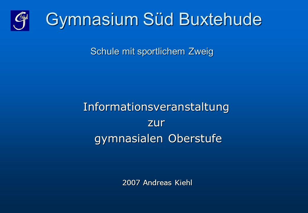Gymnasium Süd Buxtehude Informationsveranstaltungzur gymnasialen Oberstufe gymnasialen Oberstufe 2007 Andreas Kiehl 2007 Andreas Kiehl Schule mit spor