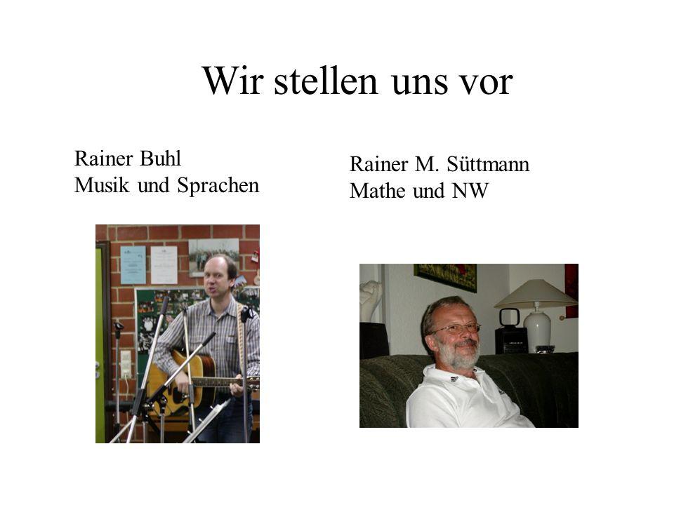 Rainer Buhl Musik und Sprachen Rainer M. Süttmann Mathe und NW Wir stellen uns vor