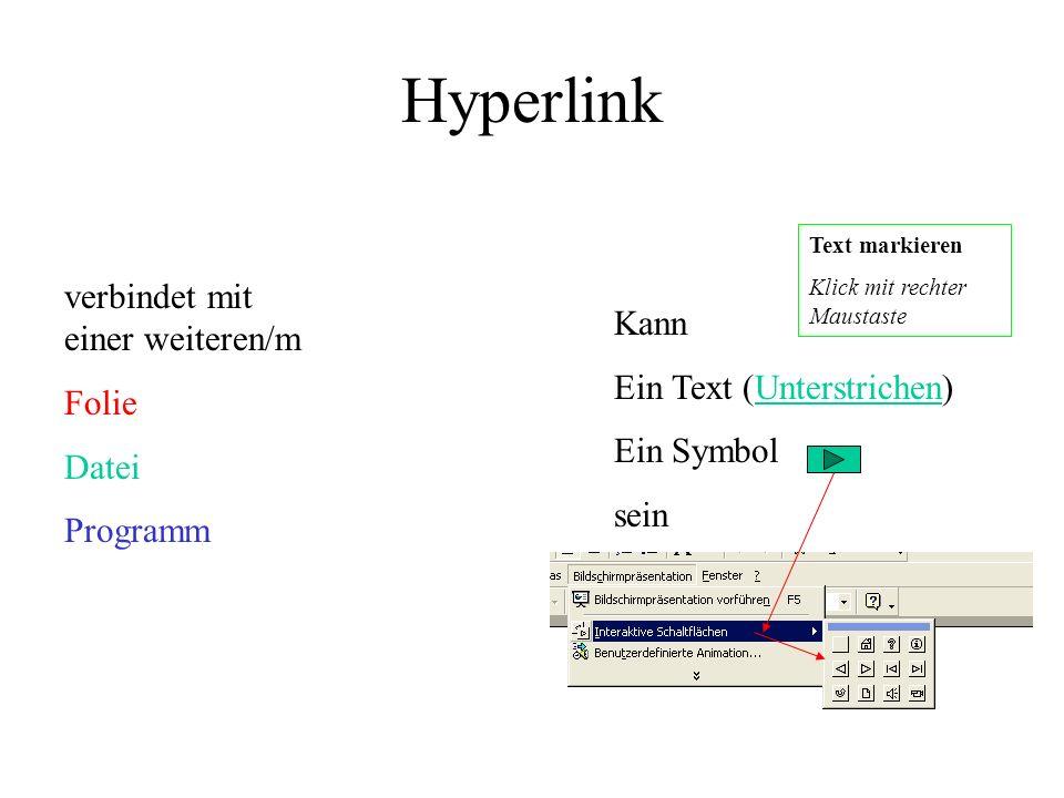 Hyperlink verbindet mit einer weiteren/m Folie Datei Programm Kann Ein Text (Unterstrichen) Ein Symbol sein Text markieren Klick mit rechter Maustaste