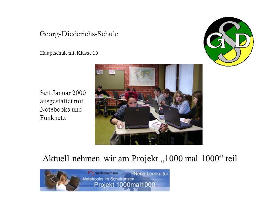 Seit Januar 2000 ausgestattet mit Notebooks und Funknetz Aktuell nehmen wir am Projekt 1000 mal 1000 teil Hauptschule mit Klasse 10 Georg-Diederichs-S