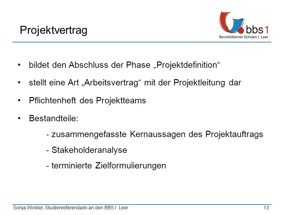 Sonja Winkler, Studienreferendarin an den BBS I Leer13 Projektvertrag bildet den Abschluss der Phase Projektdefinition stellt eine Art Arbeitsvertrag