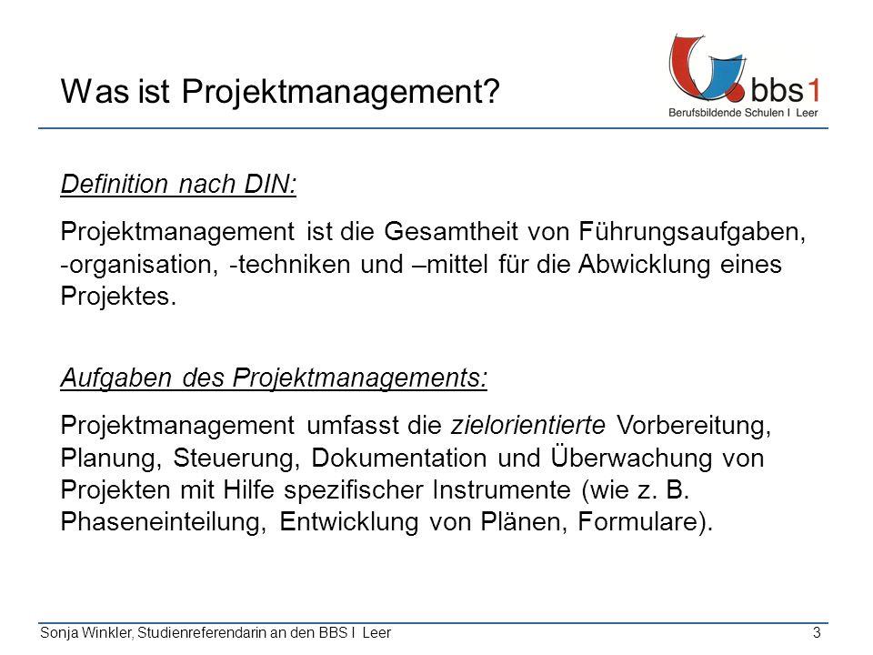 Sonja Winkler, Studienreferendarin an den BBS I Leer3 Was ist Projektmanagement? Definition nach DIN: Projektmanagement ist die Gesamtheit von Führung