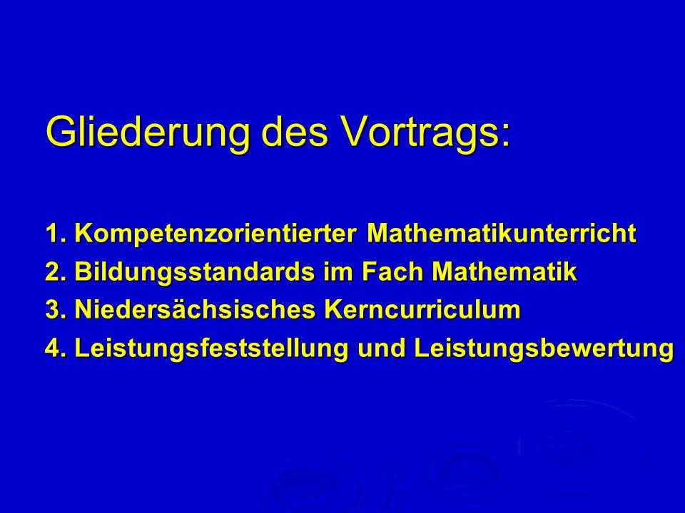 Gliederung des Vortrags: 1. Kompetenzorientierter Mathematikunterricht 2. Bildungsstandards im Fach Mathematik 3. Niedersächsisches Kerncurriculum 4.