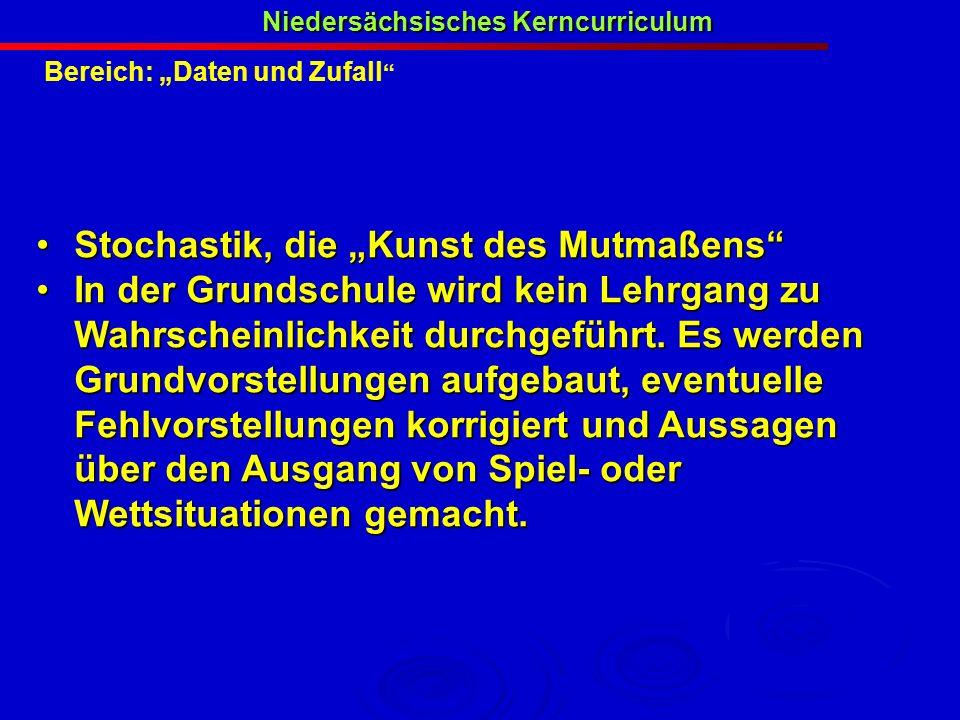 Bereich: Daten und Zufall Niedersächsisches Kerncurriculum Stochastik, die Kunst des Mutmaßens Stochastik, die Kunst des Mutmaßens In der Grundschule