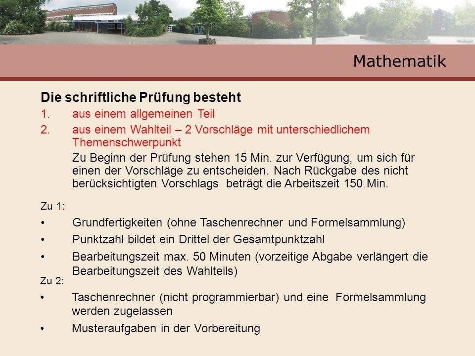Mathematik Die schriftliche Prüfung besteht 1.aus einem allgemeinen Teil 2.aus einem Wahlteil – 2 Vorschläge mit unterschiedlichem Themenschwerpunkt Zu Beginn der Prüfung stehen 15 Min.