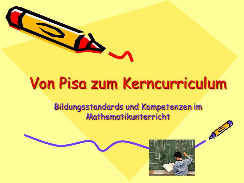 Von Pisa zum Kerncurriculum Bildungsstandards und Kompetenzen im Mathematikunterricht Von Pisa zum Kerncurriculum Bildungsstandards und Kompetenzen im
