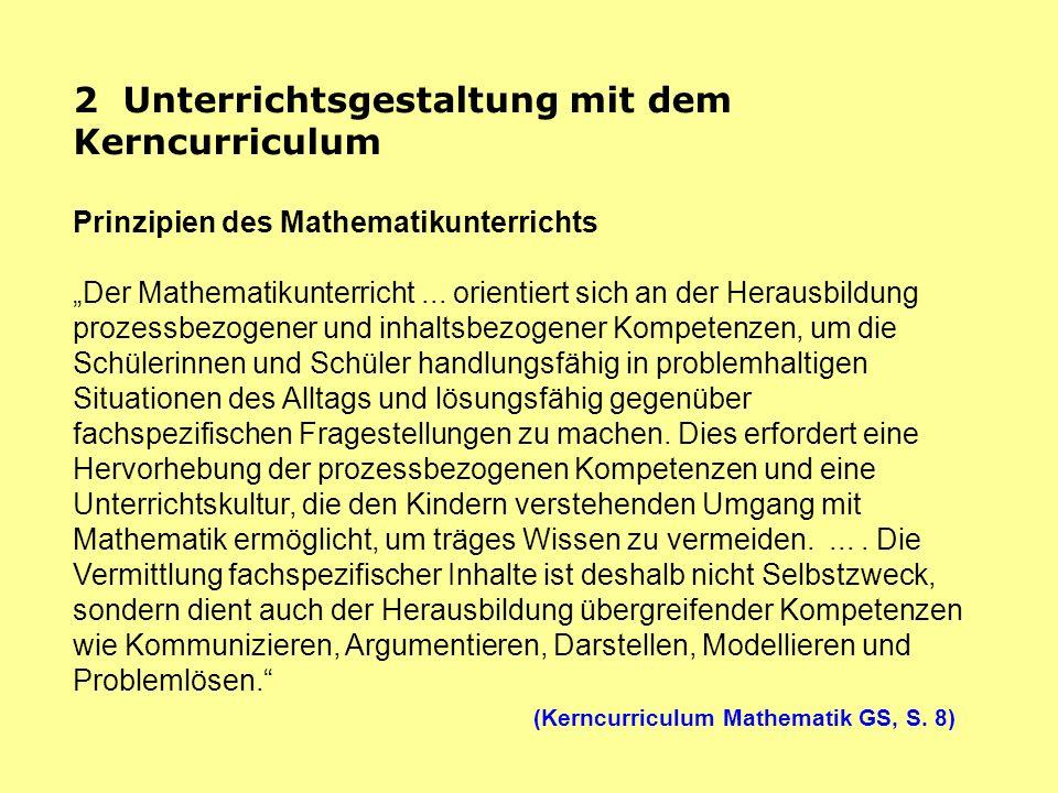 2 Unterrichtsgestaltung mit dem Kerncurriculum Prinzipien des Mathematikunterrichts Der Mathematikunterricht... orientiert sich an der Herausbildung p