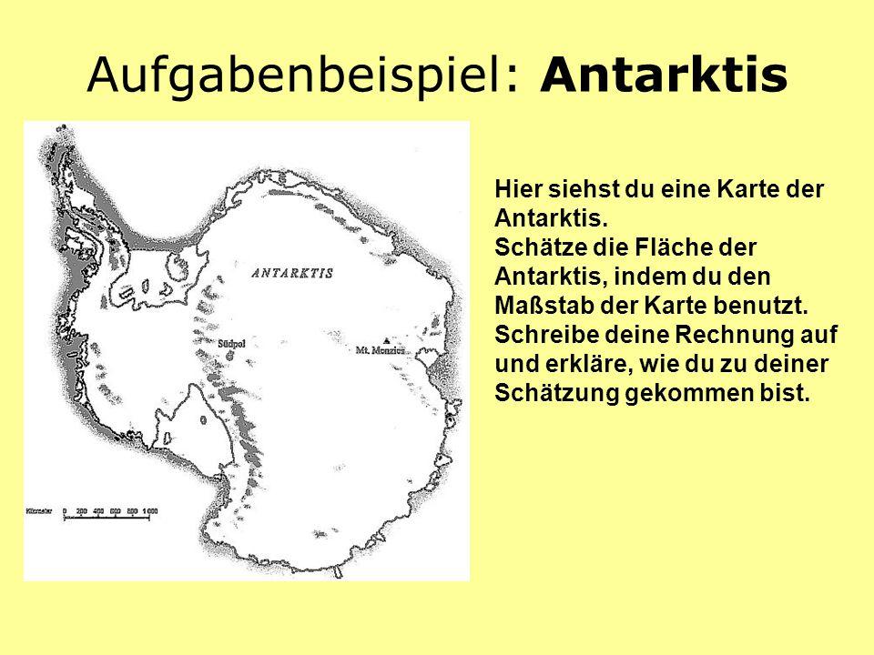Aufgabenbeispiel: Antarktis Hier siehst du eine Karte der Antarktis. Schätze die Fläche der Antarktis, indem du den Maßstab der Karte benutzt. Schreib