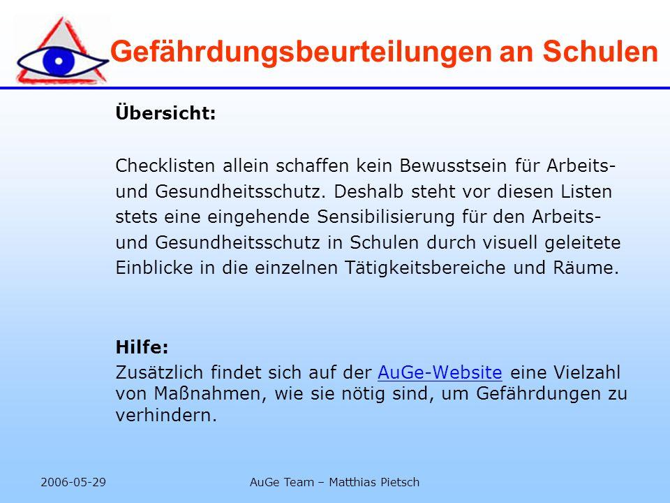 2006-05-29AuGe Team – Matthias Pietsch Gefährdungsbeurteilungen an Schulen Übersicht: Checklisten allein schaffen kein Bewusstsein für Arbeits- und Ge