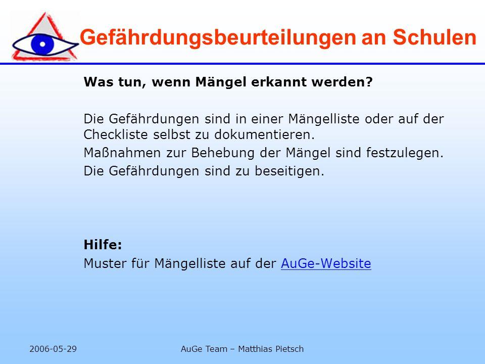 2006-05-29AuGe Team – Matthias Pietsch Gefährdungsbeurteilungen an Schulen Was tun, wenn Mängel erkannt werden? Die Gefährdungen sind in einer Mängell