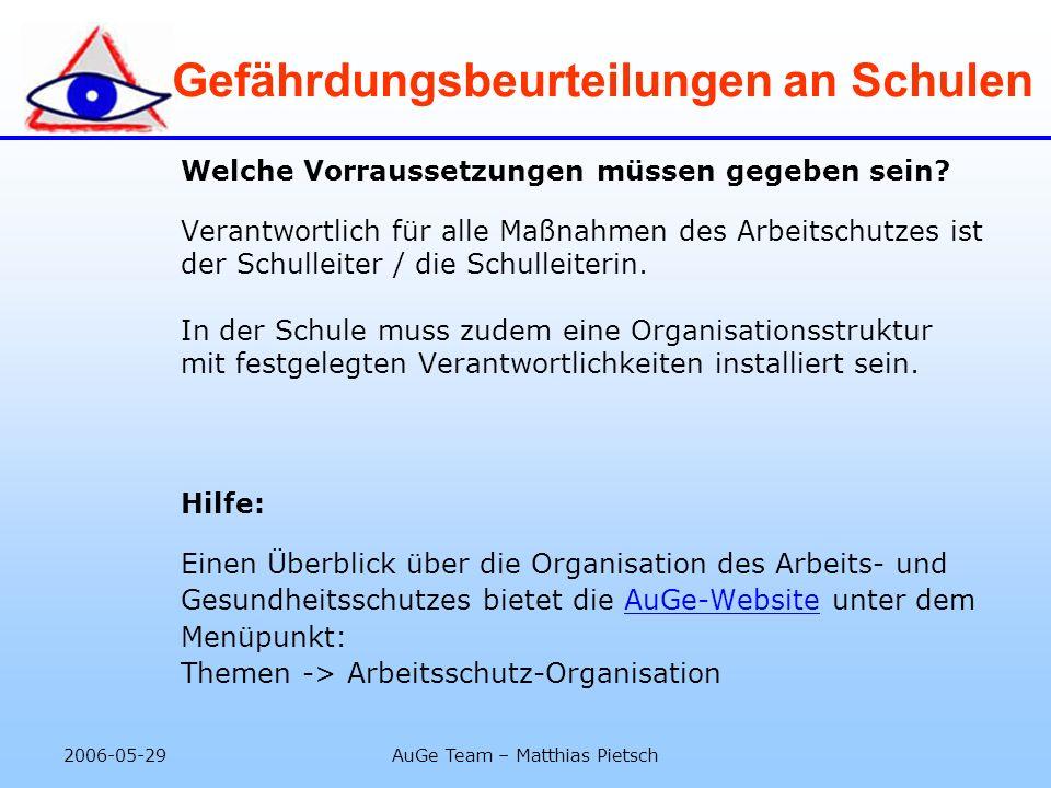 2006-05-29AuGe Team – Matthias Pietsch Gefährdungsbeurteilungen an Schulen Welche Vorraussetzungen müssen gegeben sein? Verantwortlich für alle Maßnah