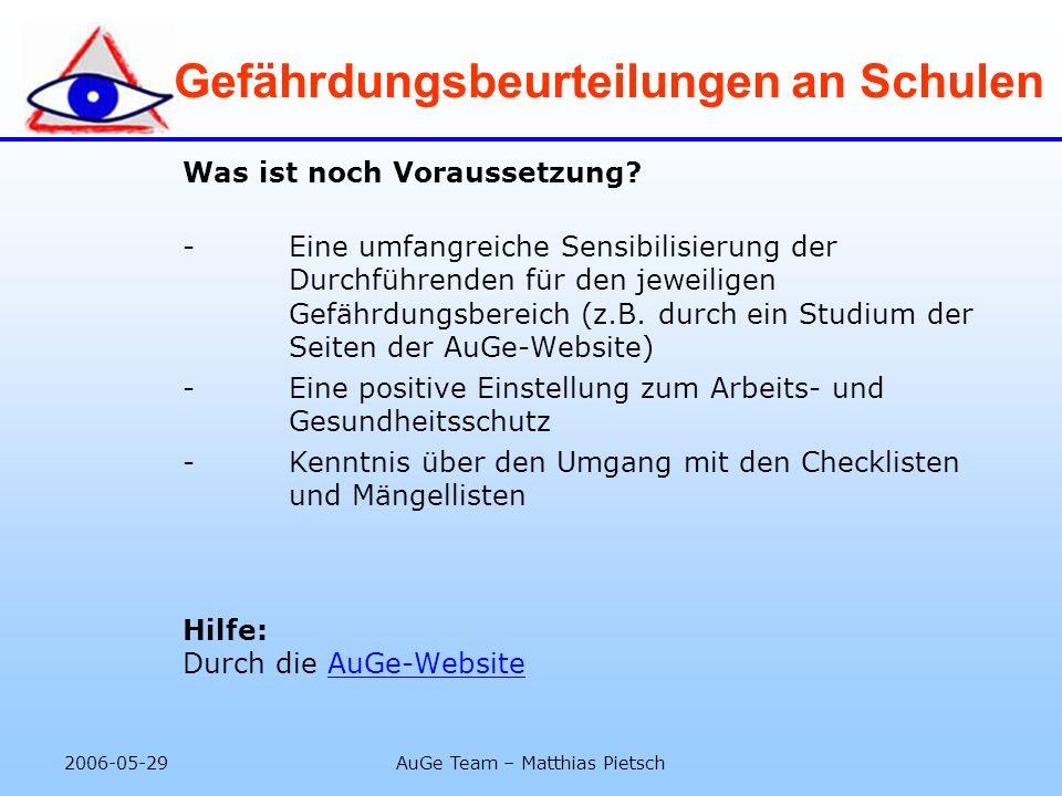 2006-05-29AuGe Team – Matthias Pietsch Gefährdungsbeurteilungen an Schulen Zusammenfassung der Maßnahmen: aus der AuGe-Website -> Themen -> Gefährdungs- beurteilung -> Durchführung