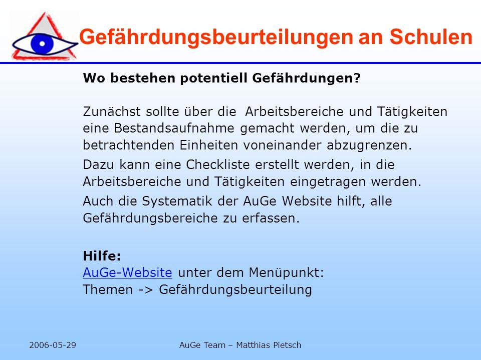 2006-05-29AuGe Team – Matthias Pietsch Gefährdungsbeurteilungen an Schulen Wo bestehen potentiell Gefährdungen? Zunächst sollte über die Arbeitsbereic