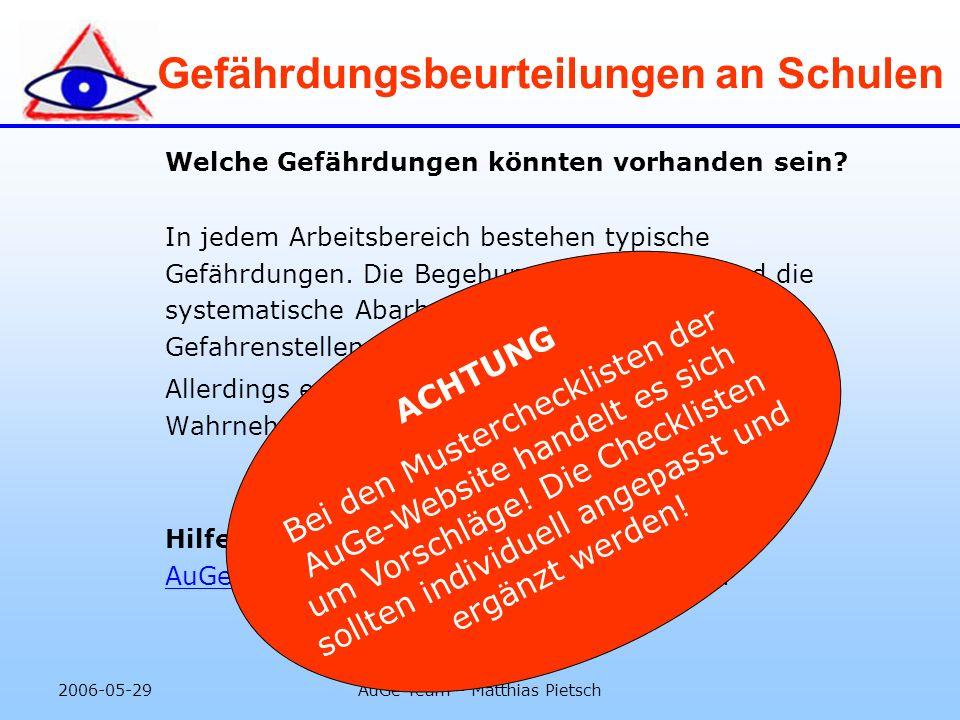 2006-05-29AuGe Team – Matthias Pietsch Gefährdungsbeurteilungen an Schulen Welche Gefährdungen könnten vorhanden sein? In jedem Arbeitsbereich bestehe