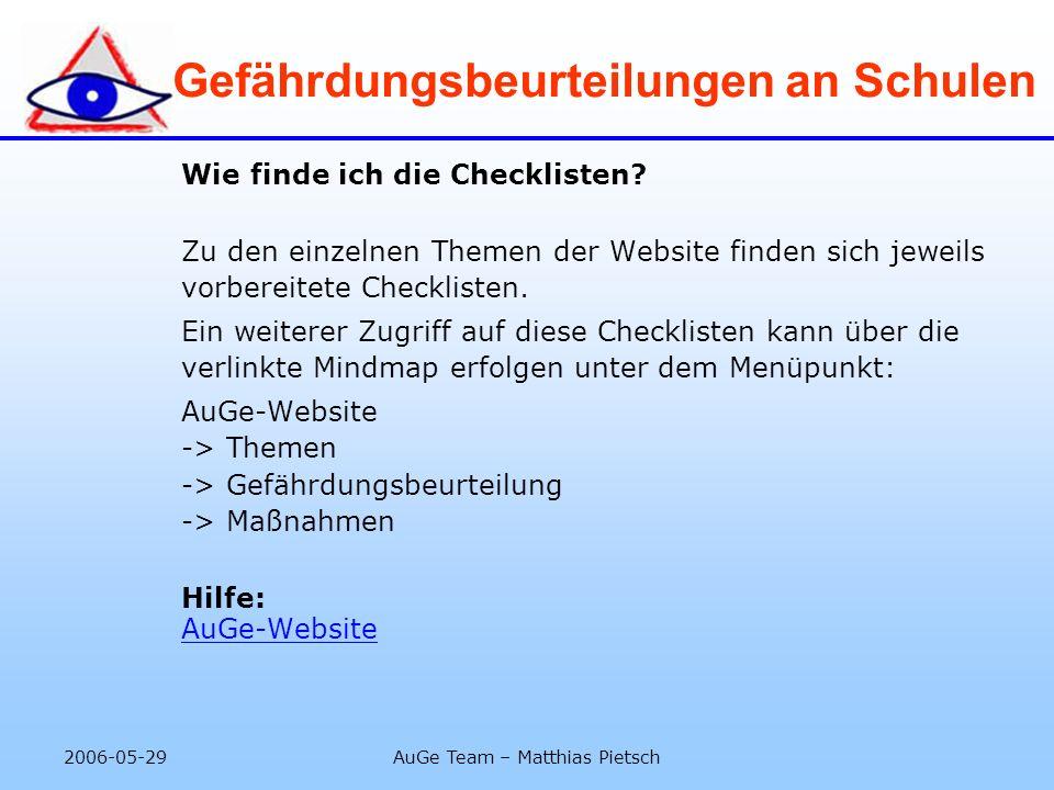 2006-05-29AuGe Team – Matthias Pietsch Gefährdungsbeurteilungen an Schulen Übersicht: Checklisten allein schaffen kein Bewusstsein für Arbeits- und Gesundheitsschutz.