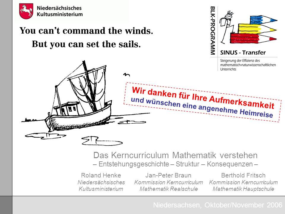 Niedersachsen, Oktober/November 2006 Das Kerncurriculum Mathematik verstehen – Entstehungsgeschichte – Struktur – Konsequenzen – Roland Henke Niedersä
