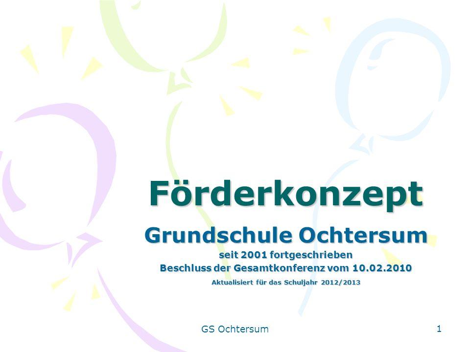 GS Ochtersum 1 Förderkonzept Grundschule Ochtersum seit 2001 fortgeschrieben Beschluss der Gesamtkonferenz vom 10.02.2010 Aktualisiert für das Schulja