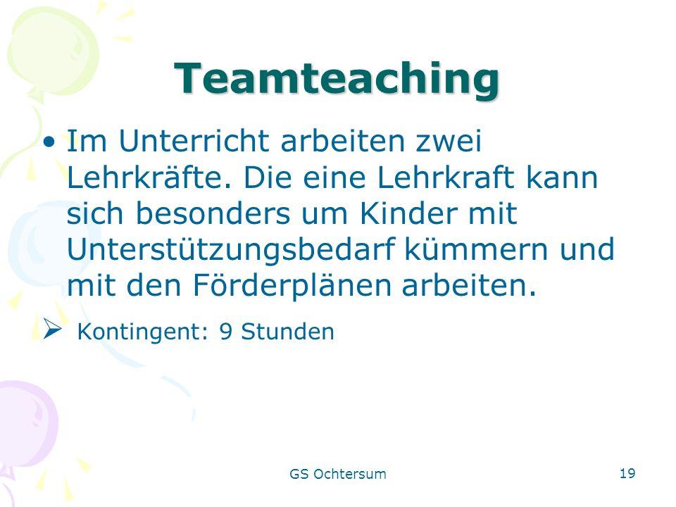 GS Ochtersum 19 Teamteaching Im Unterricht arbeiten zwei Lehrkräfte. Die eine Lehrkraft kann sich besonders um Kinder mit Unterstützungsbedarf kümmern