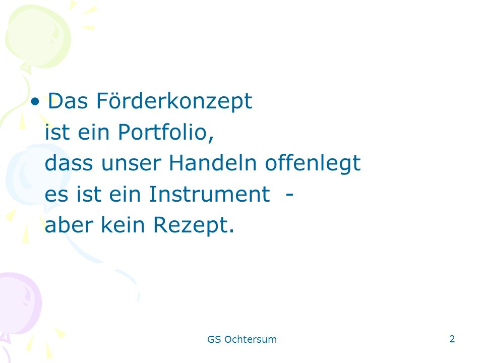 GS Ochtersum 2 Das Förderkonzept ist ein Portfolio, dass unser Handeln offenlegt es ist ein Instrument - aber kein Rezept.