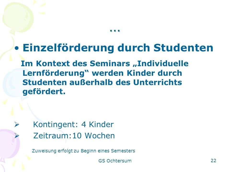 GS Ochtersum 22 … Einzelförderung durch Studenten Im Kontext des Seminars Individuelle Lernförderung werden Kinder durch Studenten außerhalb des Unter