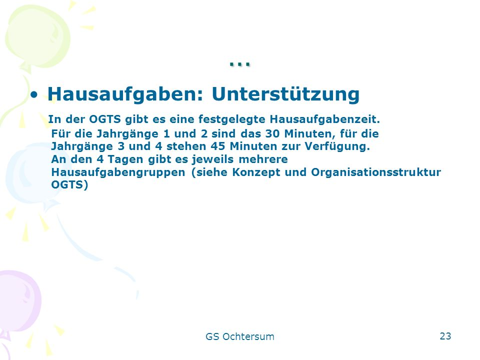 GS Ochtersum 23 … Hausaufgaben: Unterstützung In der OGTS gibt es eine festgelegte Hausaufgabenzeit. Für die Jahrgänge 1 und 2 sind das 30 Minuten, fü