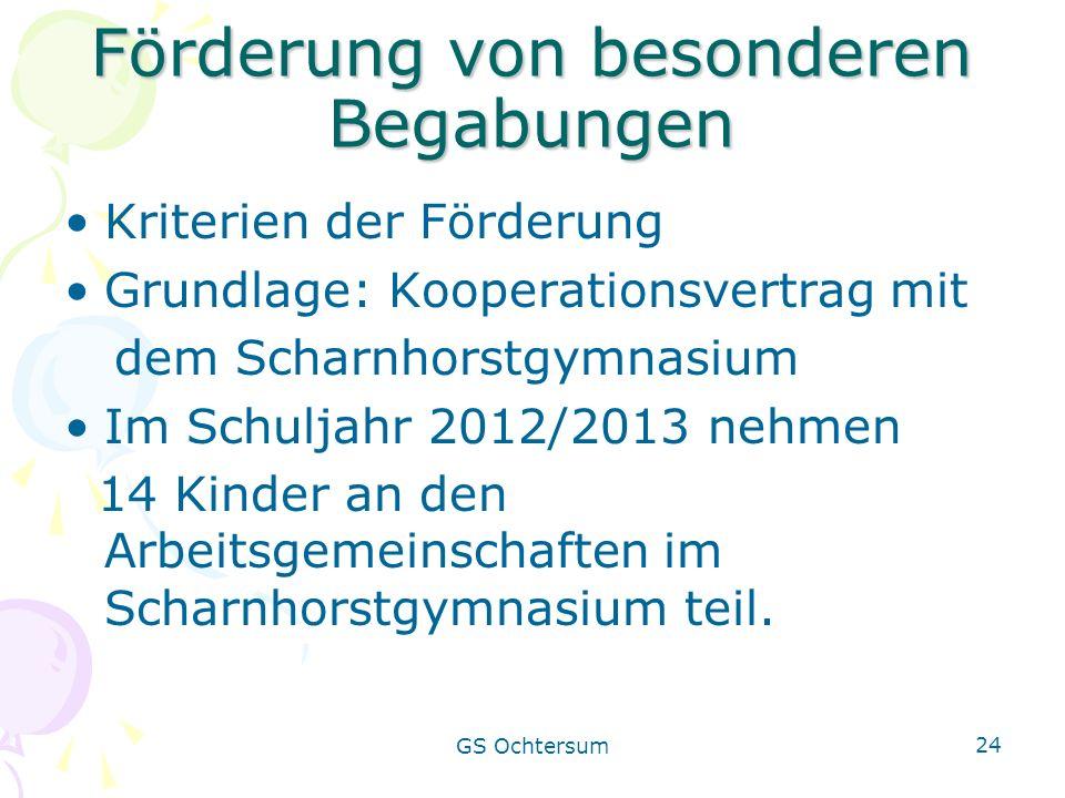 GS Ochtersum 24 Förderung von besonderen Begabungen Kriterien der Förderung Grundlage: Kooperationsvertrag mit dem Scharnhorstgymnasium Im Schuljahr 2