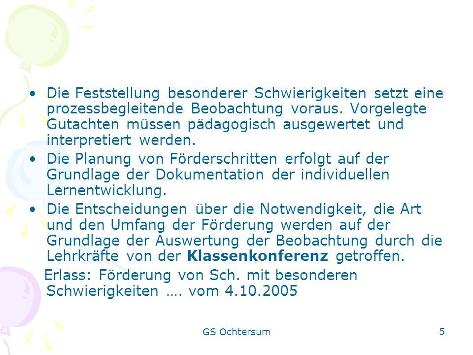 GS Ochtersum 5 Die Feststellung besonderer Schwierigkeiten setzt eine prozessbegleitende Beobachtung voraus. Vorgelegte Gutachten müssen pädagogisch a