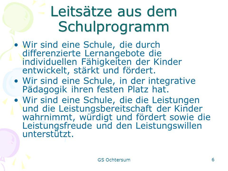GS Ochtersum 6 Leitsätze aus dem Schulprogramm Wir sind eine Schule, die durch differenzierte Lernangebote die individuellen Fähigkeiten der Kinder en