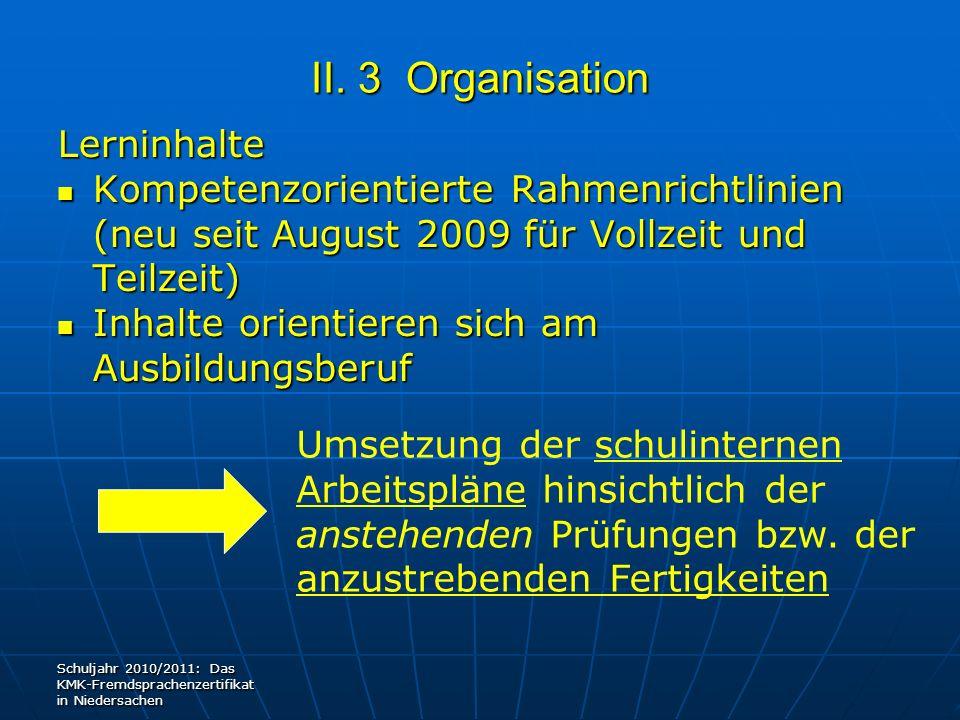 II. 3 Organisation Lerninhalte Kompetenzorientierte Rahmenrichtlinien (neu seit August 2009 für Vollzeit und Teilzeit) Kompetenzorientierte Rahmenrich