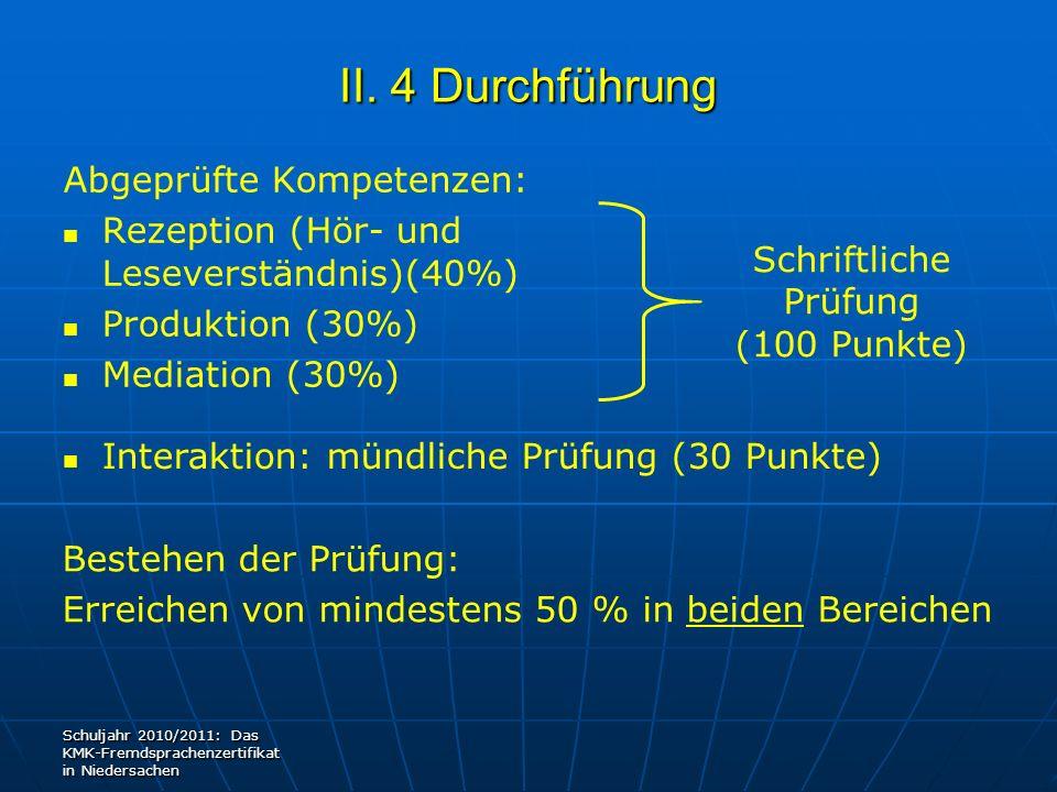 II. 4 Durchführung Abgeprüfte Kompetenzen: Rezeption (Hör- und Leseverständnis)(40%) Produktion (30%) Mediation (30%) Interaktion: mündliche Prüfung (