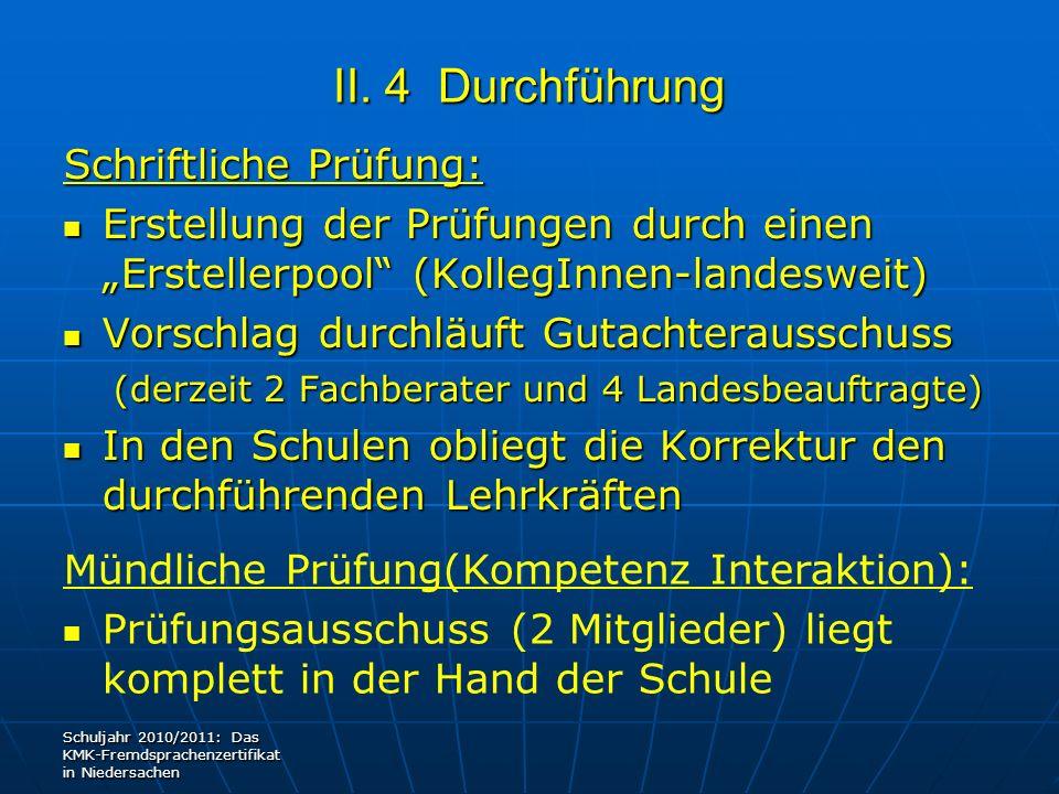 II. 4 Durchführung Schriftliche Prüfung: Erstellung der Prüfungen durch einen Erstellerpool (KollegInnen-landesweit) Erstellung der Prüfungen durch ei