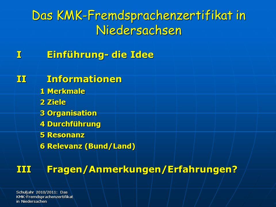 Das KMK-Fremdsprachenzertifikat in Niedersachsen IEinführung- die Idee IIInformationen 1 Merkmale 1 Merkmale 2 Ziele 2 Ziele 3 Organisation 3 Organisa