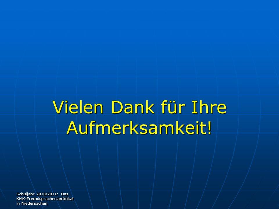 Vielen Dank für Ihre Aufmerksamkeit! Schuljahr 2010/2011: Das KMK-Fremdsprachenzertifikat in Niedersachen