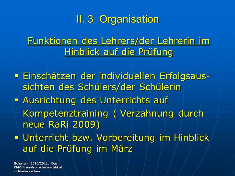 II. 3 Organisation Funktionen des Lehrers/der Lehrerin im Hinblick auf die Prüfung Einschätzen der individuellen Erfolgsaus- sichten des Schülers/der