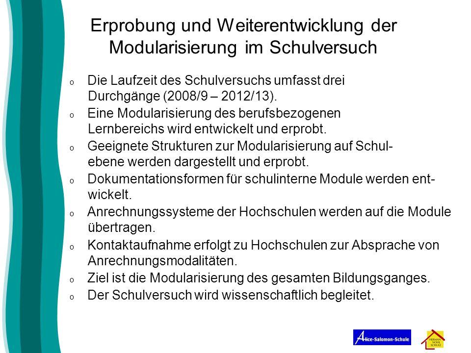 Erprobung und Weiterentwicklung der Modularisierung im Schulversuch o Die Laufzeit des Schulversuchs umfasst drei Durchgänge (2008/9 – 2012/13). o Ein