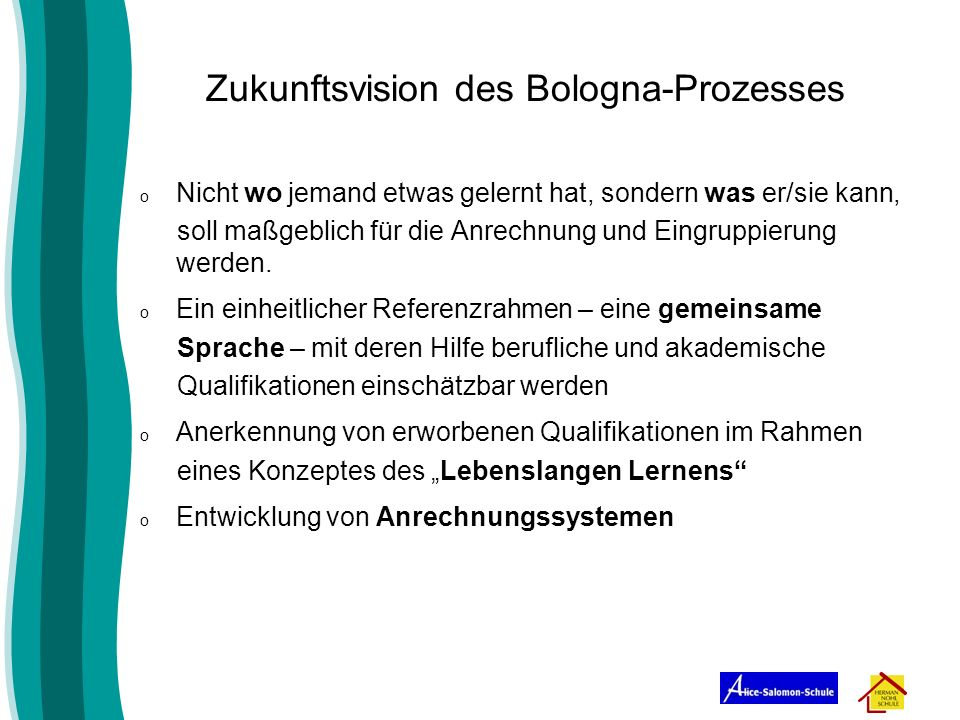 Zukunftsvision des Bologna-Prozesses o Nicht wo jemand etwas gelernt hat, sondern was er/sie kann, soll maßgeblich für die Anrechnung und Eingruppieru