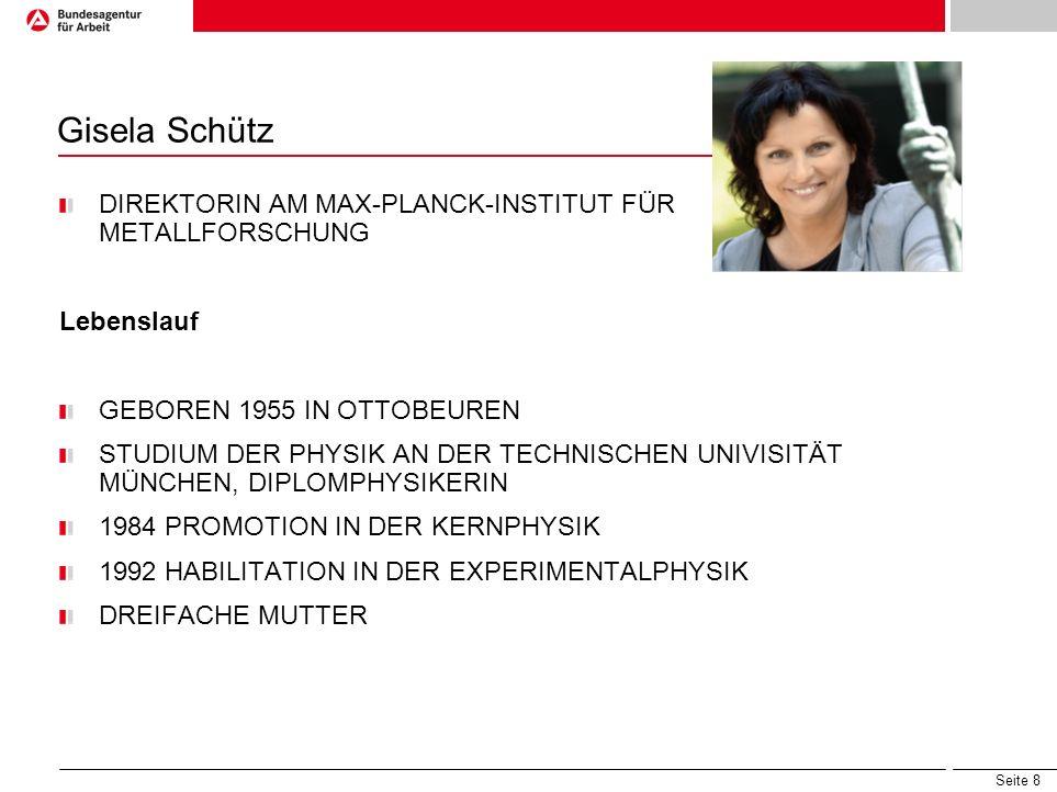 Seite 8 Gisela Schütz DIREKTORIN AM MAX-PLANCK-INSTITUT FÜR METALLFORSCHUNG Lebenslauf GEBOREN 1955 IN OTTOBEUREN STUDIUM DER PHYSIK AN DER TECHNISCHE