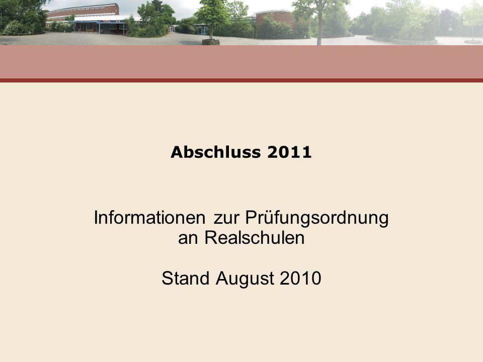 Abschluss 2011 Informationen zur Prüfungsordnung an Realschulen Stand August 2010
