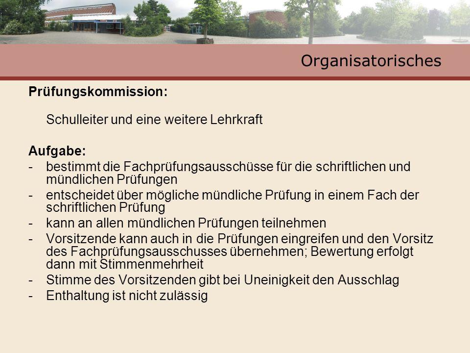 Organisatorisches Prüfungskommission: Schulleiter und eine weitere Lehrkraft Aufgabe: -bestimmt die Fachprüfungsausschüsse für die schriftlichen und m