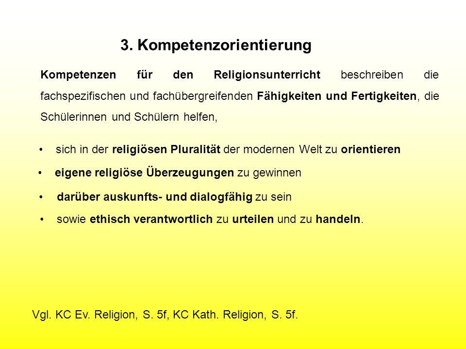 3. Kompetenzorientierung Kompetenzen für den Religionsunterricht beschreiben die fachspezifischen und fachübergreifenden Fähigkeiten und Fertigkeiten,