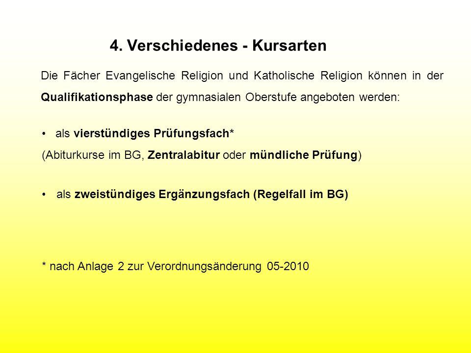 4. Verschiedenes - Kursarten Die Fächer Evangelische Religion und Katholische Religion können in der Qualifikationsphase der gymnasialen Oberstufe ang