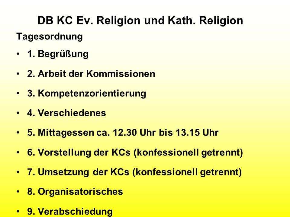 DB KC Ev. Religion und Kath. Religion Tagesordnung 1. Begrüßung 2. Arbeit der Kommissionen 3. Kompetenzorientierung 4. Verschiedenes 5. Mittagessen ca